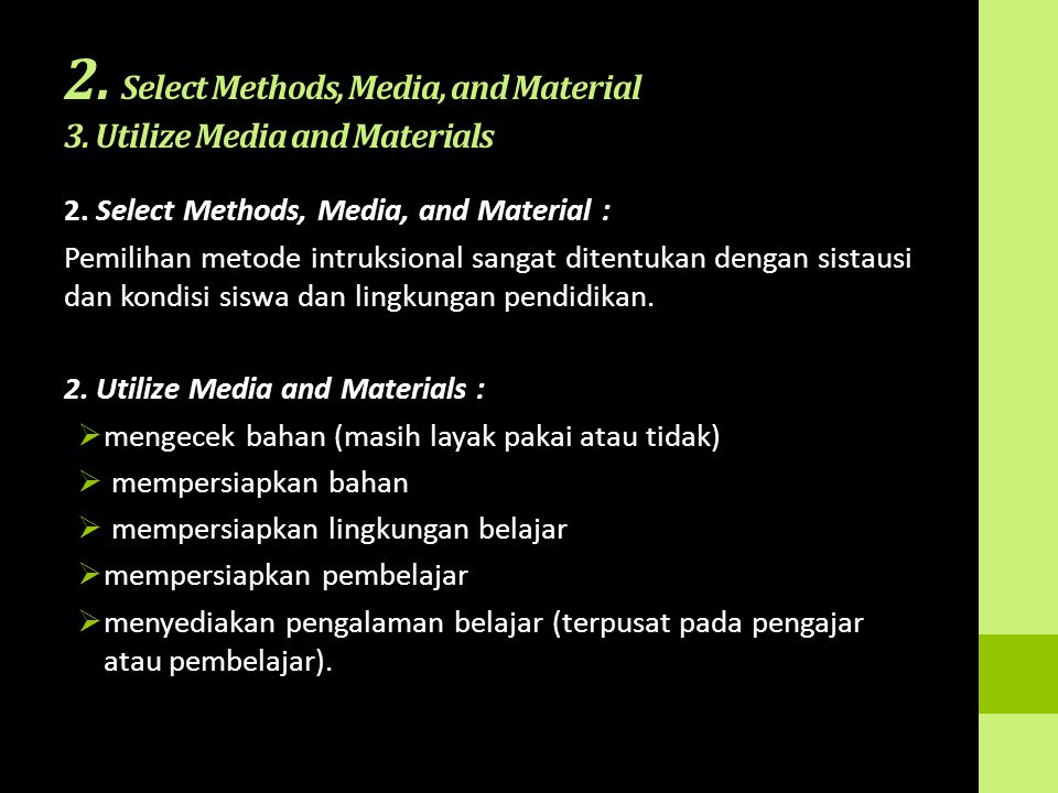 2. Select Methods, Media, and Material 3. Utilize Media and Materials 2. Select Methods, Media, and Material : Pemilihan metode intruksional sangat di