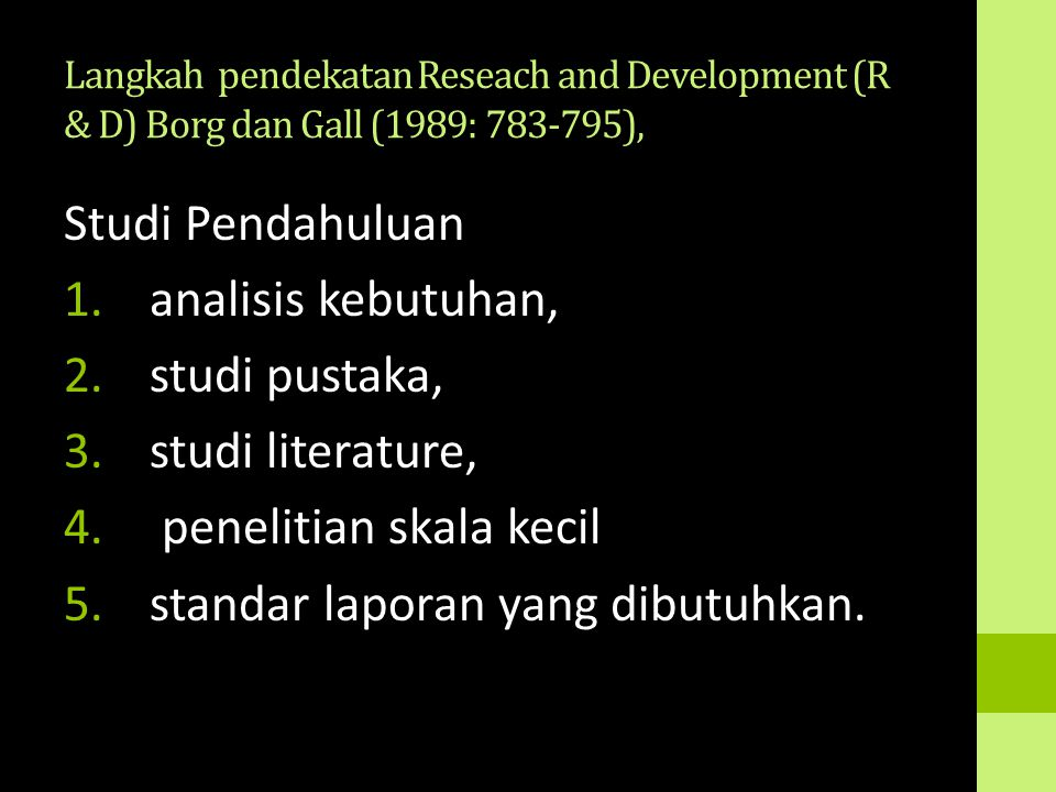 Langkah pendekatan Reseach and Development (R & D) Borg dan Gall (1989: 783-795), Studi Pendahuluan 1.analisis kebutuhan, 2.studi pustaka, 3.studi lit