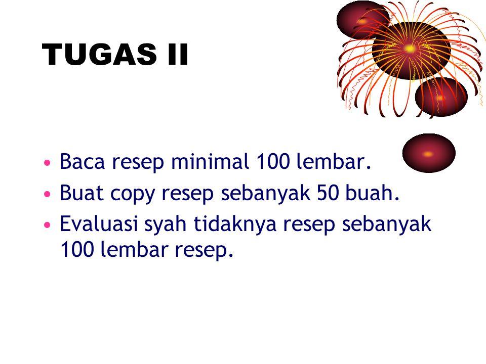 TUGAS II Baca resep minimal 100 lembar. Buat copy resep sebanyak 50 buah. Evaluasi syah tidaknya resep sebanyak 100 lembar resep.