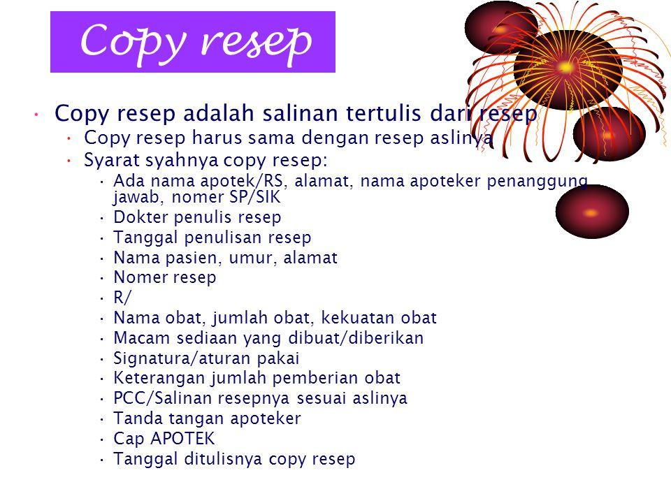 Copy resep Copy resep adalah salinan tertulis dari resep Copy resep harus sama dengan resep aslinya Syarat syahnya copy resep: Ada nama apotek/RS, ala