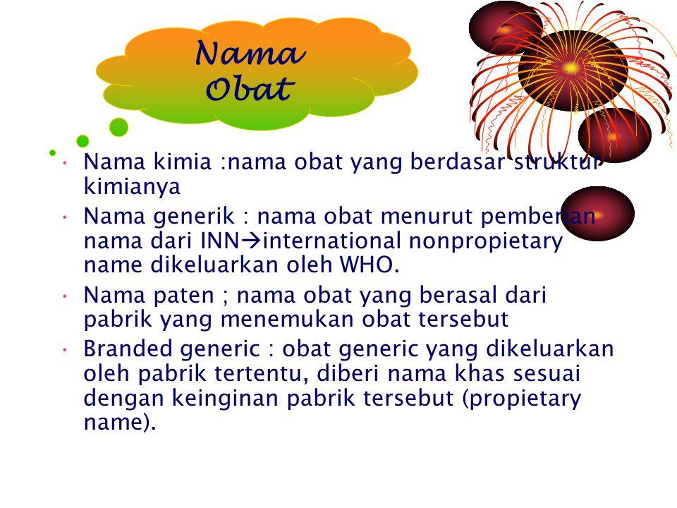 Nama kimia :nama obat yang berdasar struktur kimianya Nama generik : nama obat menurut pemberian nama dari INN  international nonpropietary name dikeluarkan oleh WHO.