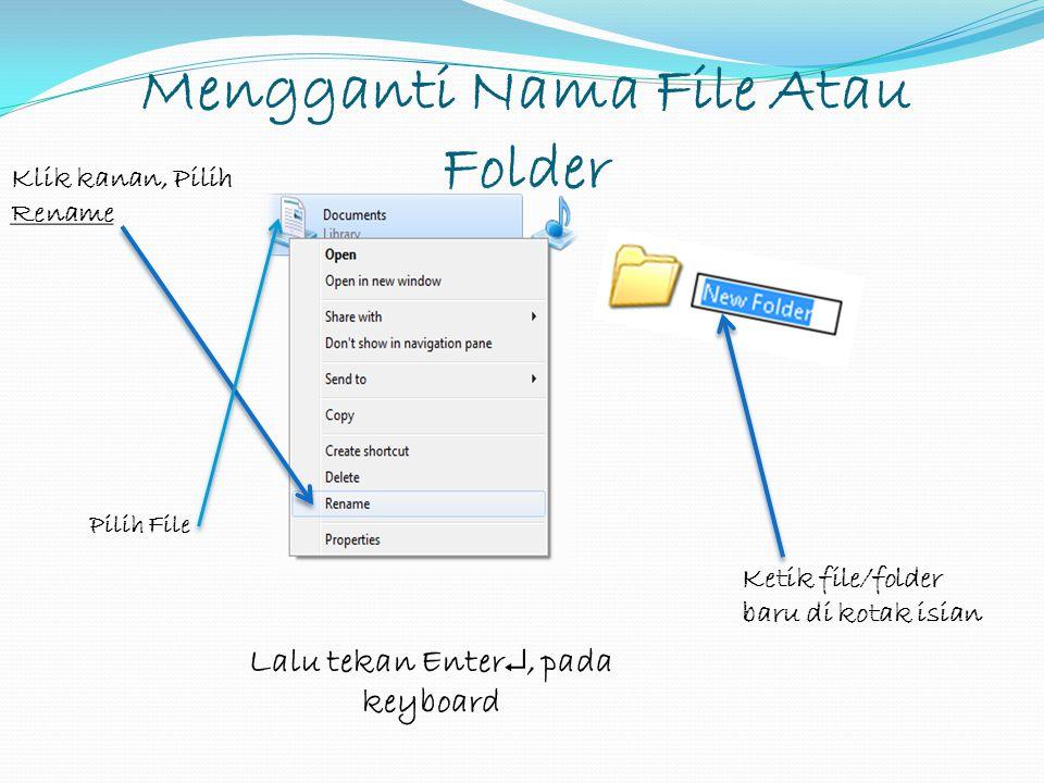 Menghapus Folder ataupun File Tekan keyboard Delete, hingga muncul kotak log Klik folder ataupun file yang akan dihapus Klik Yes untuk menghapus