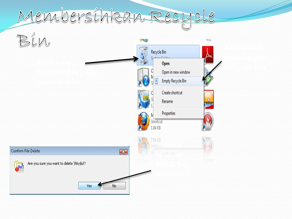 Pilih icon Recycle Bin pada panel Folder Klik kanan, pilih Empty Recycle Bin Setelah muncul kotak log, klik Yes