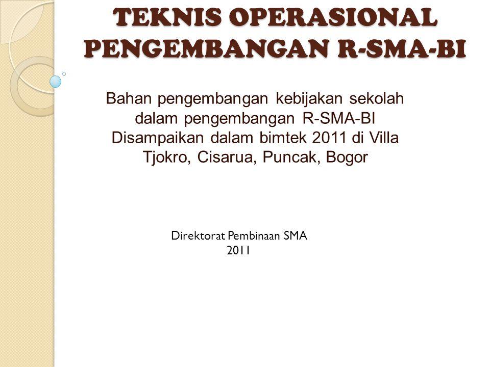 TEKNIS OPERASIONAL PENGEMBANGAN R-SMA-BI Bahan pengembangan kebijakan sekolah dalam pengembangan R-SMA-BI Disampaikan dalam bimtek 2011 di Villa Tjokro, Cisarua, Puncak, Bogor Direktorat Pembinaan SMA 2011