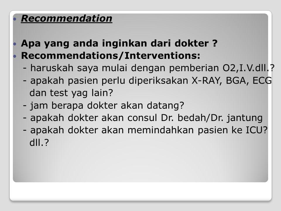 Recommendation Apa yang anda inginkan dari dokter ? Recommendations/Interventions: - haruskah saya mulai dengan pemberian O2,I.V.dll.? - apakah pasien