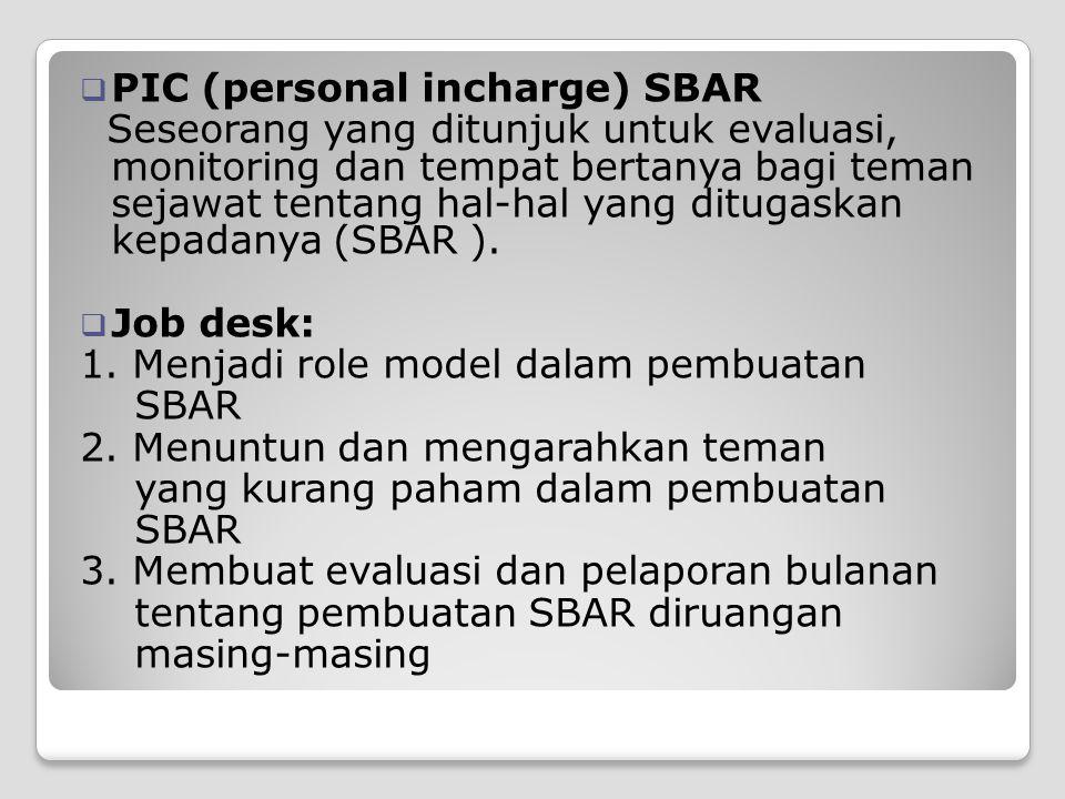  PIC (personal incharge) SBAR Seseorang yang ditunjuk untuk evaluasi, monitoring dan tempat bertanya bagi teman sejawat tentang hal-hal yang ditugask