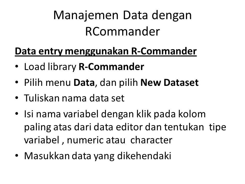 Manajemen Data dengan RCommander Data entry menggunakan R-Commander Load library R-Commander Pilih menu Data, dan pilih New Dataset Tuliskan nama data
