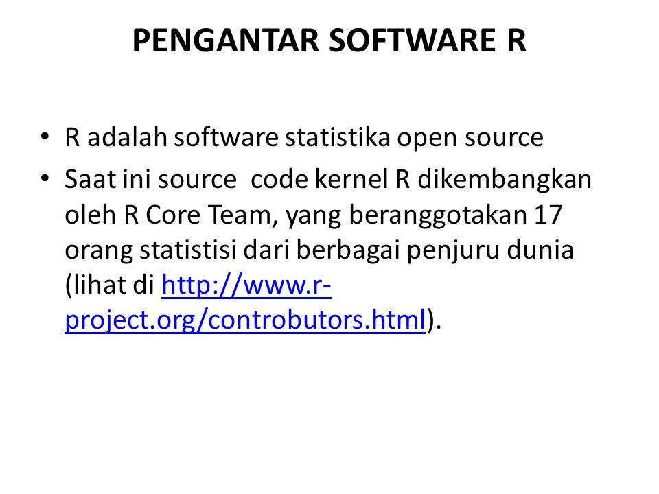 PENGANTAR SOFTWARE R R adalah software statistika open source Saat ini source code kernel R dikembangkan oleh R Core Team, yang beranggotakan 17 orang statistisi dari berbagai penjuru dunia (lihat di http://www.r- project.org/controbutors.html).http://www.r- project.org/controbutors.html