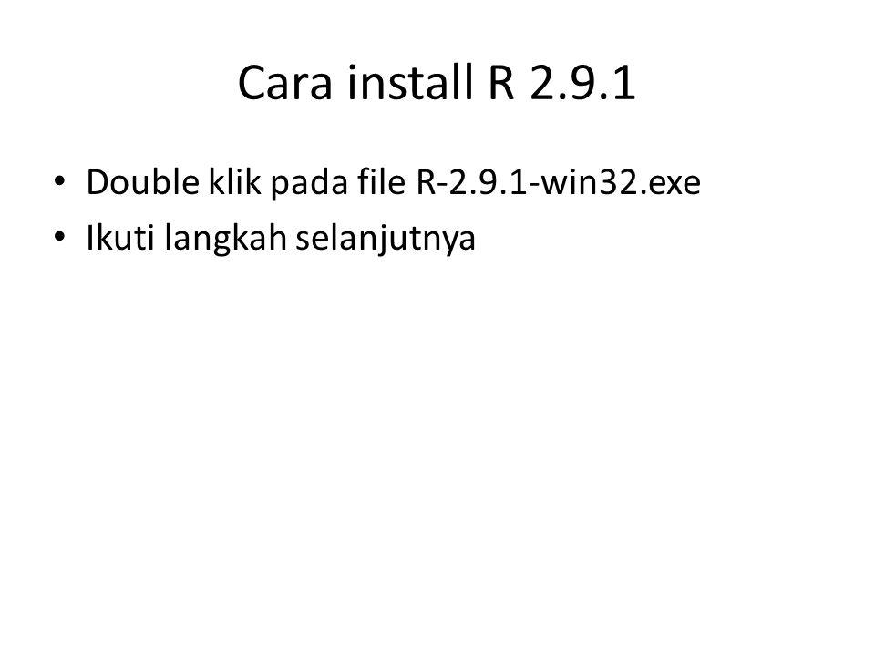 Cara install R 2.9.1 Double klik pada file R-2.9.1-win32.exe Ikuti langkah selanjutnya