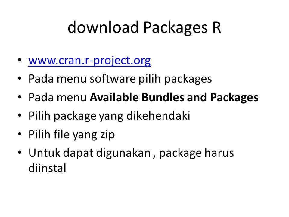 Instalasi Package Jalankan program R sampai jendela R terbuka Pilih menu Package, pilih install package(s) from local zip files Arahkan lokasi pada dialog look in ke direktori di mana file package.zip disimpan Klik open