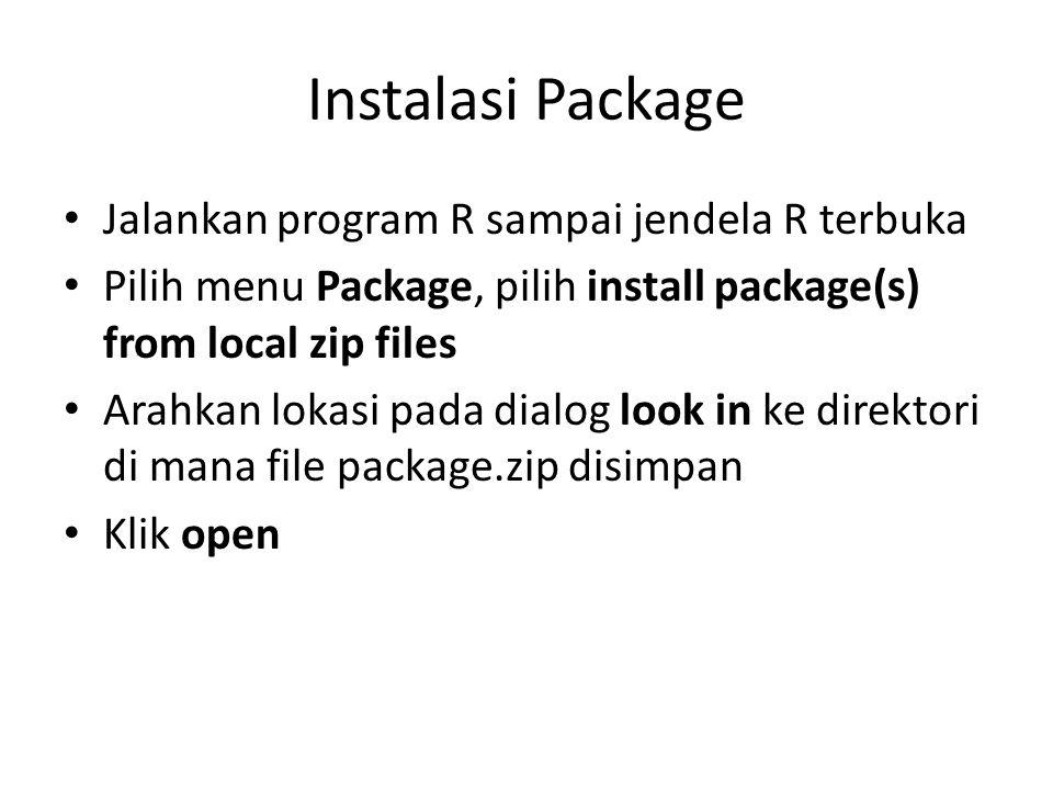 Instalasi Package Jalankan program R sampai jendela R terbuka Pilih menu Package, pilih install package(s) from local zip files Arahkan lokasi pada di