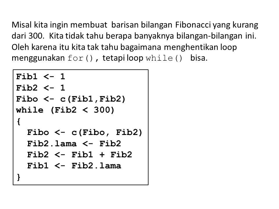 Misal kita ingin membuat barisan bilangan Fibonacci yang kurang dari 300.