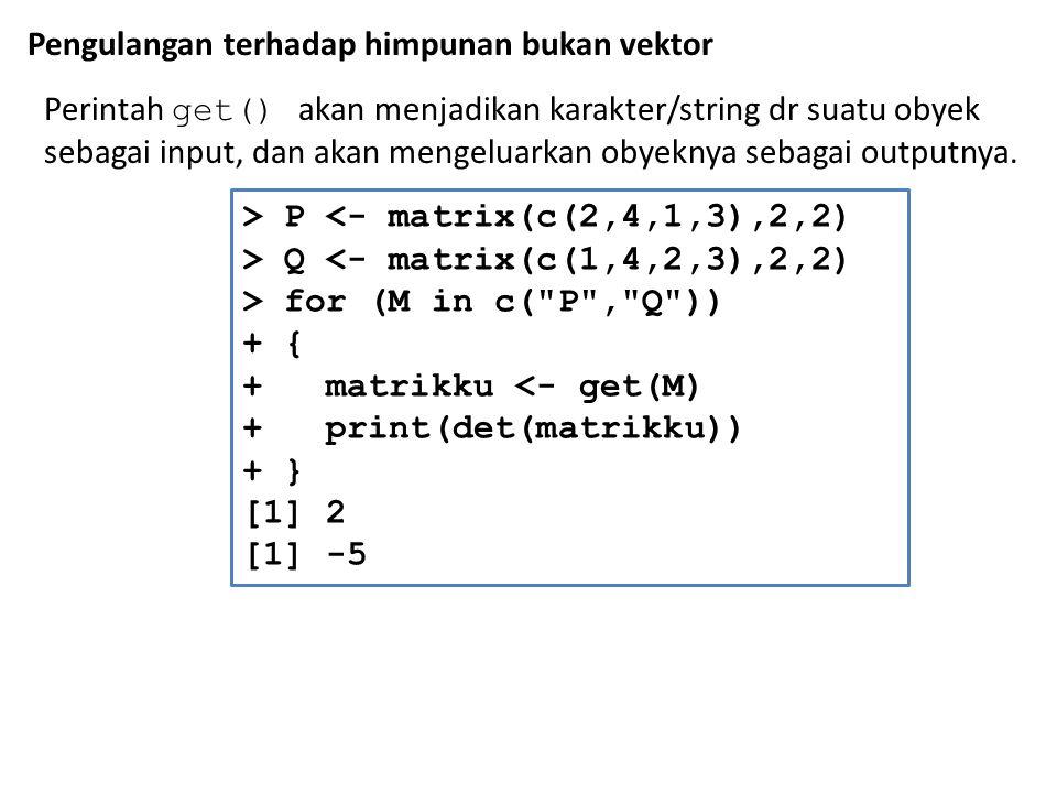 Pengulangan terhadap himpunan bukan vektor Perintah get() akan menjadikan karakter/string dr suatu obyek sebagai input, dan akan mengeluarkan obyeknya