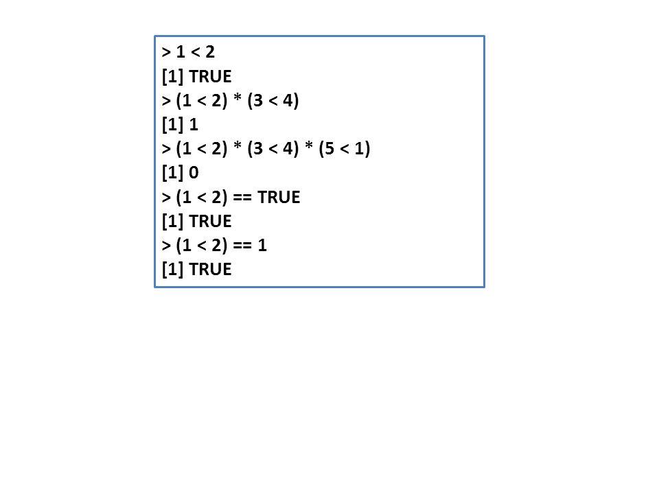 > 1 < 2 [1] TRUE > (1 < 2) * (3 < 4) [1] 1 > (1 < 2) * (3 < 4) * (5 < 1) [1] 0 > (1 < 2) == TRUE [1] TRUE > (1 < 2) == 1 [1] TRUE