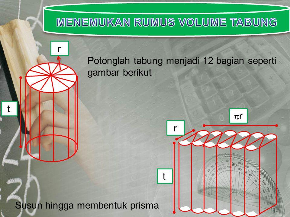 t r t r rr Potonglah tabung menjadi 12 bagian seperti gambar berikut Susun hingga membentuk prisma