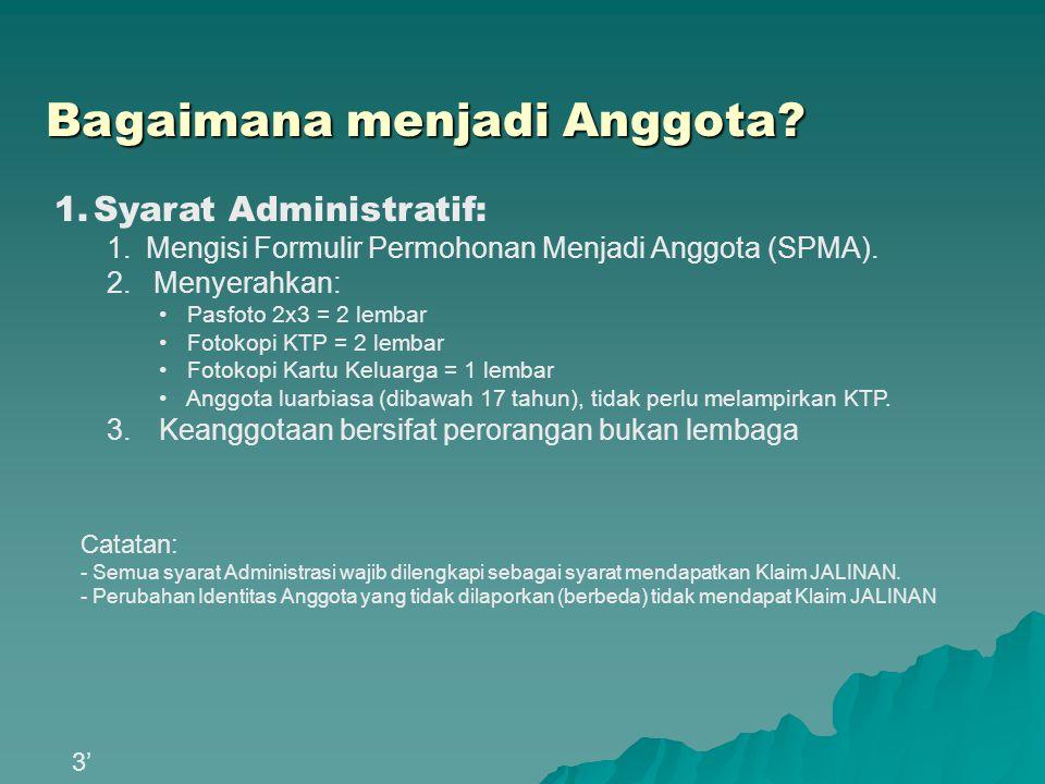 Bagaimana menjadi Anggota? 1.Syarat Administratif: 1.Mengisi Formulir Permohonan Menjadi Anggota (SPMA). 2. Menyerahkan: Pasfoto 2x3 = 2 lembar Fotoko