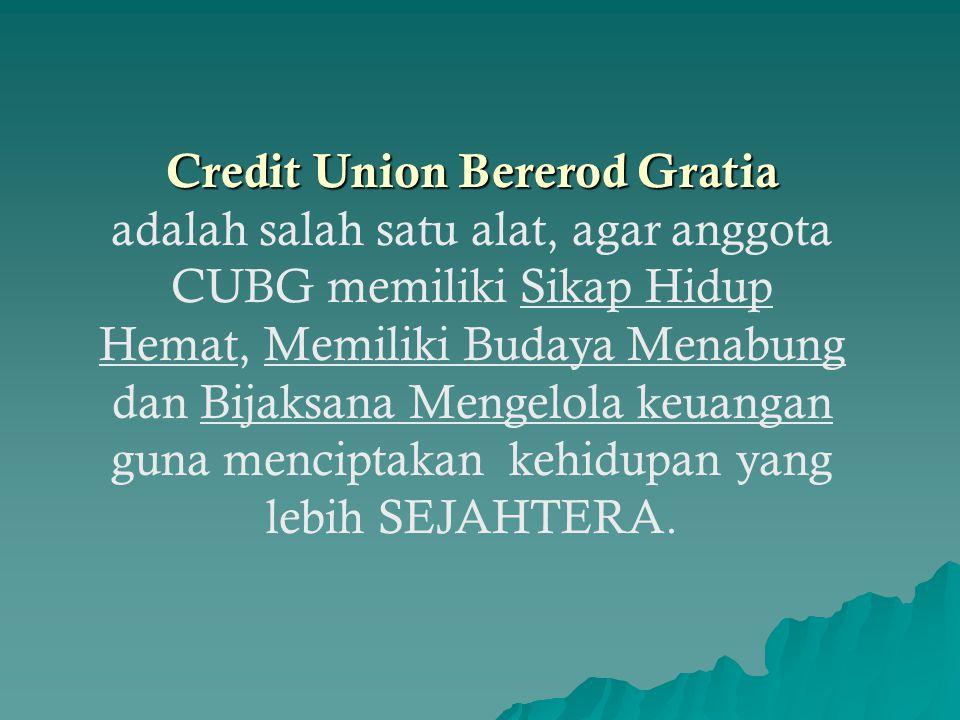 Credit Union Bererod Gratia adalah salah satu alat, agar anggota CUBG memiliki Sikap Hidup Hemat, Memiliki Budaya Menabung dan Bijaksana Mengelola keu