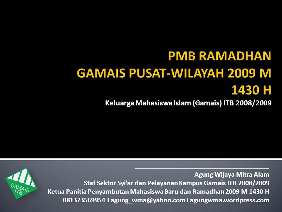Keluarga Mahasiswa Islam (Gamais) ITB 2008/2009 _______________________________________ Agung Wijaya Mitra Alam Staf Sektor Syi'ar dan Pelayanan Kampu