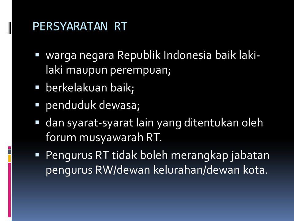 PERSYARATAN RT  warga negara Republik Indonesia baik laki- laki maupun perempuan;  berkelakuan baik;  penduduk dewasa;  dan syarat-syarat lain yan