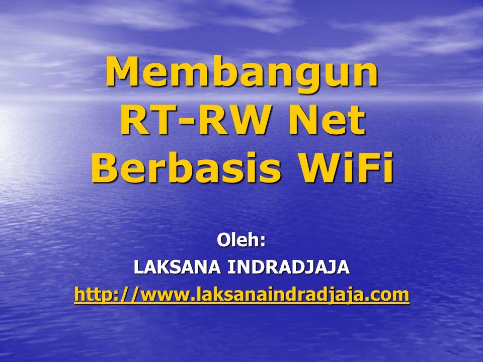 Membangun RT-RW Net Berbasis WiFi Oleh: LAKSANA INDRADJAJA http://www.laksanaindradjaja.com