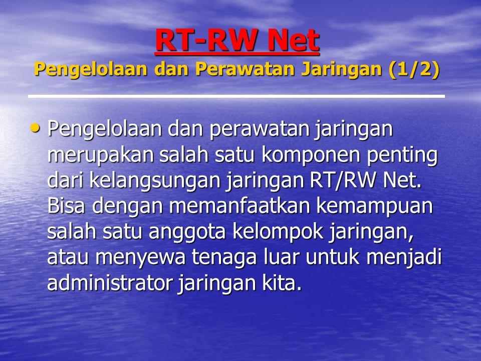 RT-RW Net Pengelolaan dan Perawatan Jaringan (1/2) Pengelolaan dan perawatan jaringan merupakan salah satu komponen penting dari kelangsungan jaringan RT/RW Net.