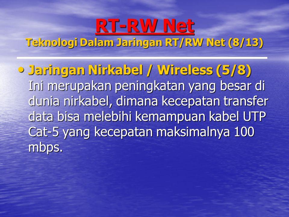 RT-RW Net Teknologi Dalam Jaringan RT/RW Net (8/13) Jaringan Nirkabel / Wireless (5/8) Ini merupakan peningkatan yang besar di dunia nirkabel, dimana kecepatan transfer data bisa melebihi kemampuan kabel UTP Cat-5 yang kecepatan maksimalnya 100 mbps.