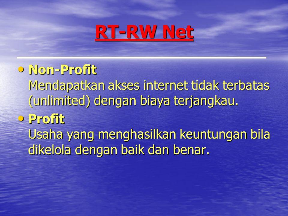 RT-RW Net Non-Profit Mendapatkan akses internet tidak terbatas (unlimited) dengan biaya terjangkau.