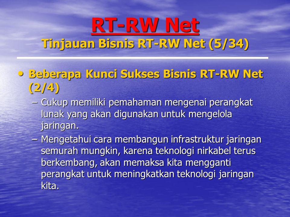 RT-RW Net Tinjauan Bisnis RT-RW Net (5/34) Beberapa Kunci Sukses Bisnis RT-RW Net (2/4) Beberapa Kunci Sukses Bisnis RT-RW Net (2/4) –Cukup memiliki pemahaman mengenai perangkat lunak yang akan digunakan untuk mengelola jaringan.