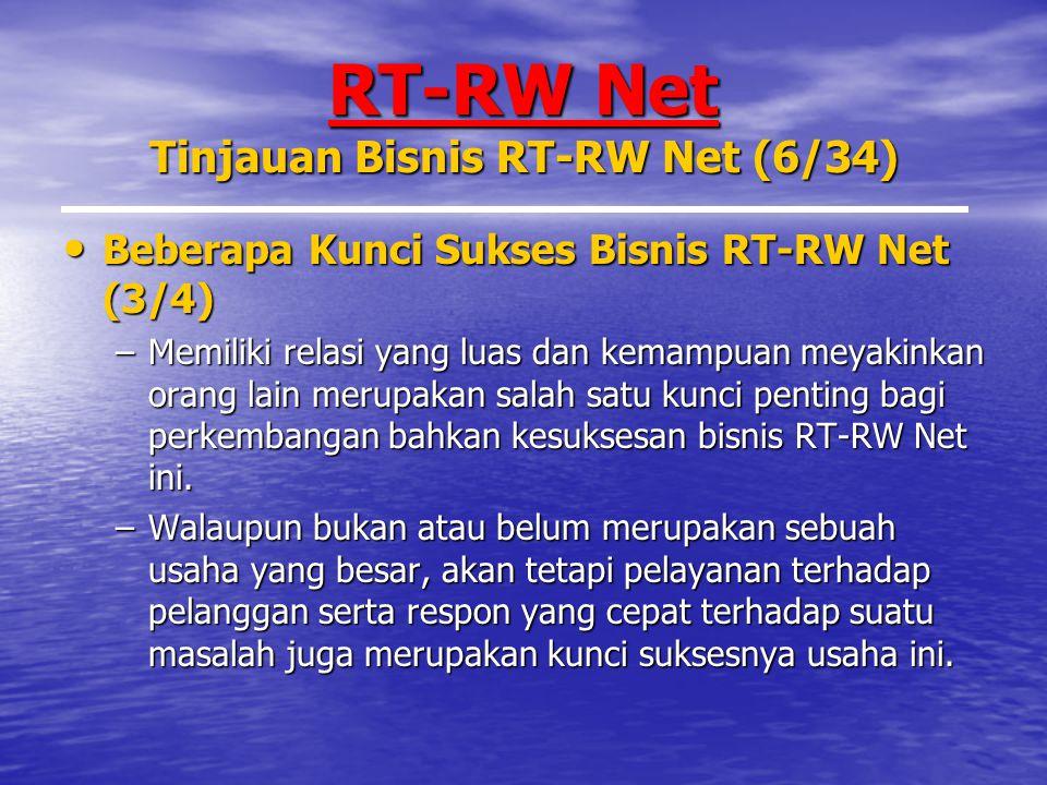 RT-RW Net Tinjauan Bisnis RT-RW Net (6/34) Beberapa Kunci Sukses Bisnis RT-RW Net (3/4) Beberapa Kunci Sukses Bisnis RT-RW Net (3/4) –Memiliki relasi yang luas dan kemampuan meyakinkan orang lain merupakan salah satu kunci penting bagi perkembangan bahkan kesuksesan bisnis RT-RW Net ini.