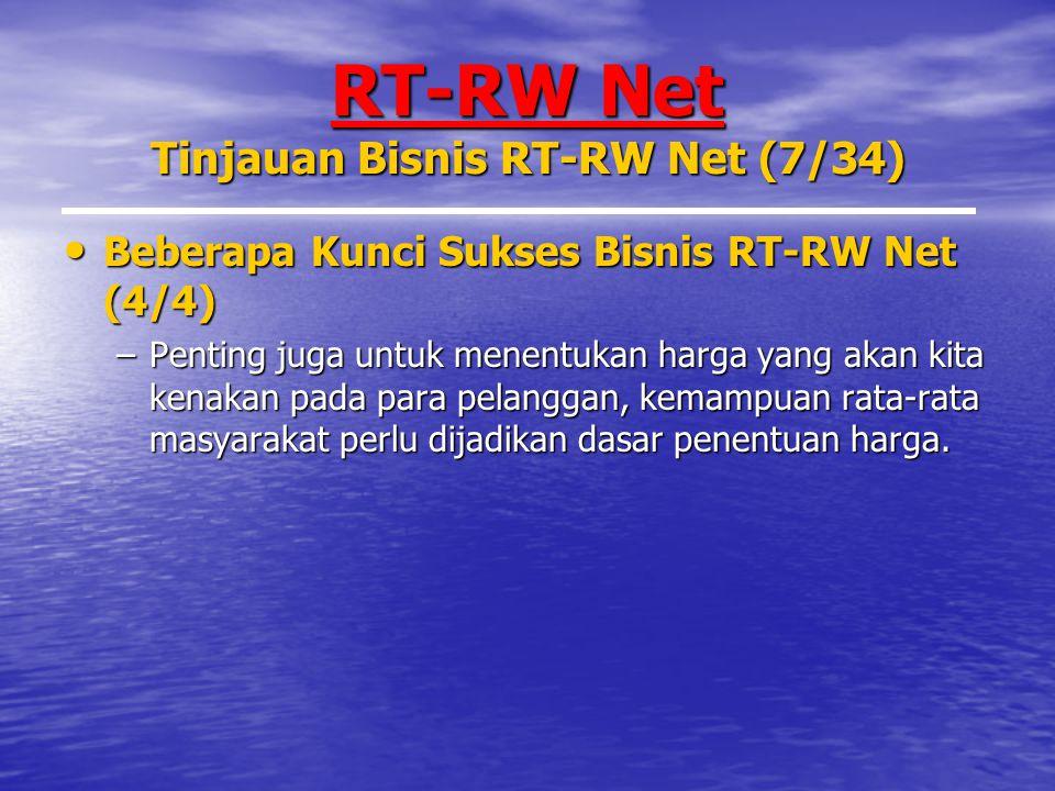 RT-RW Net Tinjauan Bisnis RT-RW Net (7/34) Beberapa Kunci Sukses Bisnis RT-RW Net (4/4) Beberapa Kunci Sukses Bisnis RT-RW Net (4/4) –Penting juga untuk menentukan harga yang akan kita kenakan pada para pelanggan, kemampuan rata-rata masyarakat perlu dijadikan dasar penentuan harga.