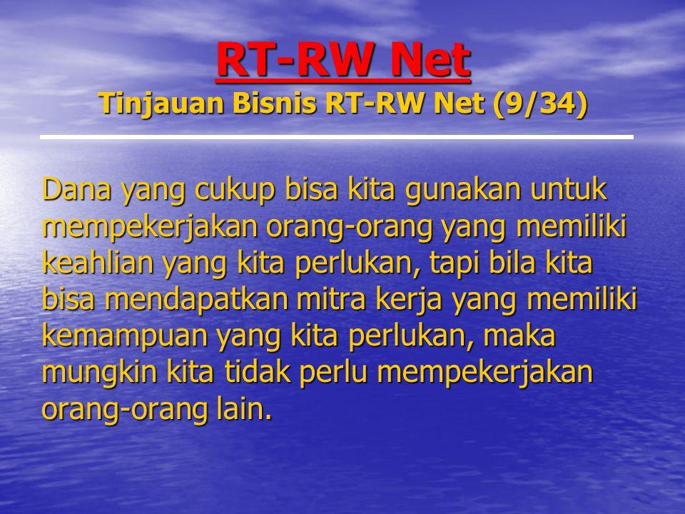 RT-RW Net Tinjauan Bisnis RT-RW Net (9/34) Dana yang cukup bisa kita gunakan untuk mempekerjakan orang-orang yang memiliki keahlian yang kita perlukan, tapi bila kita bisa mendapatkan mitra kerja yang memiliki kemampuan yang kita perlukan, maka mungkin kita tidak perlu mempekerjakan orang-orang lain.