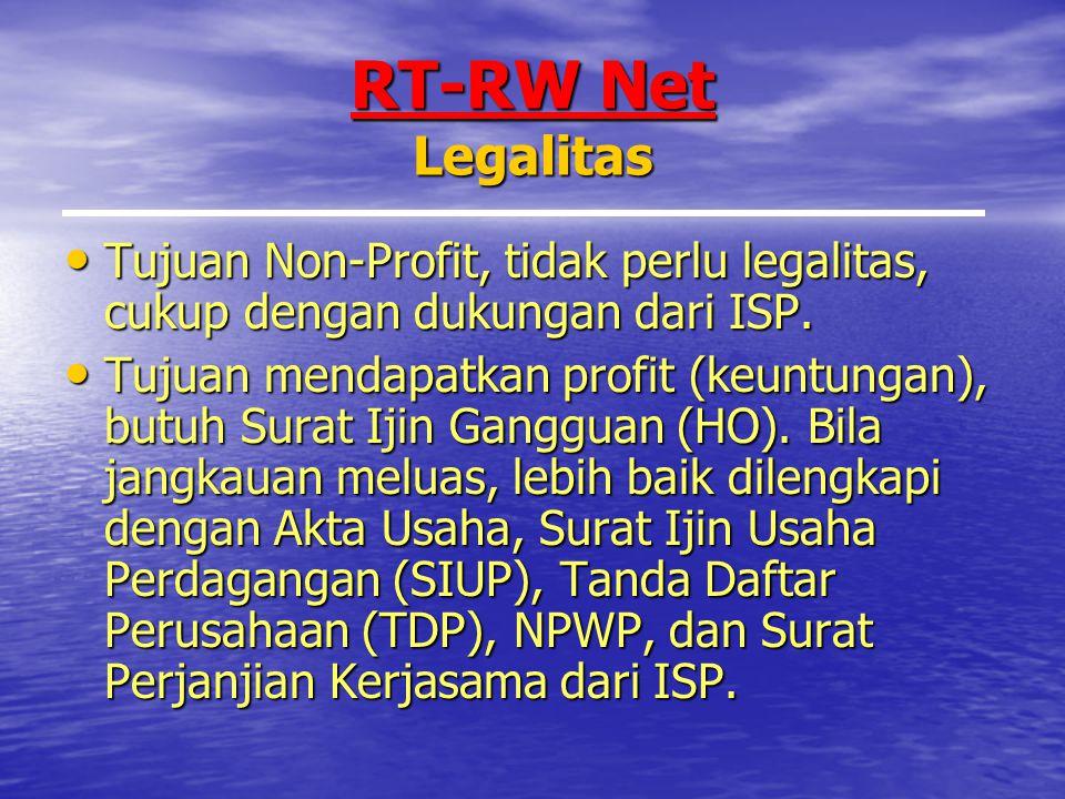 RT-RW Net Legalitas Tujuan Non-Profit, tidak perlu legalitas, cukup dengan dukungan dari ISP.