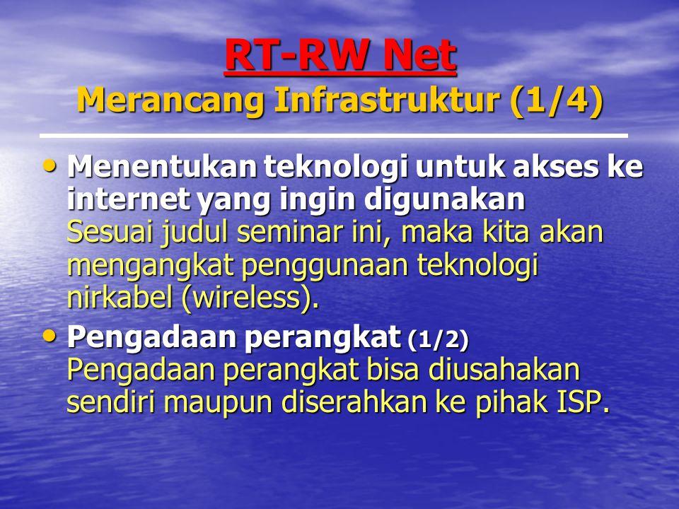 RT-RW Net Merancang Infrastruktur (1/4) Menentukan teknologi untuk akses ke internet yang ingin digunakan Sesuai judul seminar ini, maka kita akan mengangkat penggunaan teknologi nirkabel (wireless).