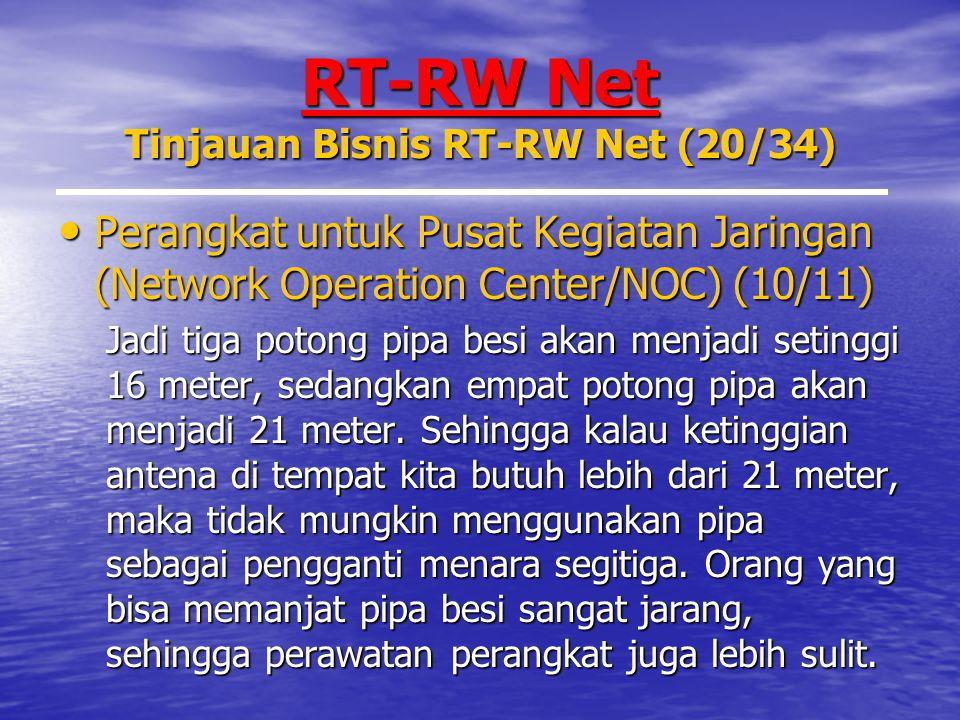 RT-RW Net Tinjauan Bisnis RT-RW Net (20/34) Perangkat untuk Pusat Kegiatan Jaringan (Network Operation Center/NOC) (10/11) Perangkat untuk Pusat Kegiatan Jaringan (Network Operation Center/NOC) (10/11) Jadi tiga potong pipa besi akan menjadi setinggi 16 meter, sedangkan empat potong pipa akan menjadi 21 meter.