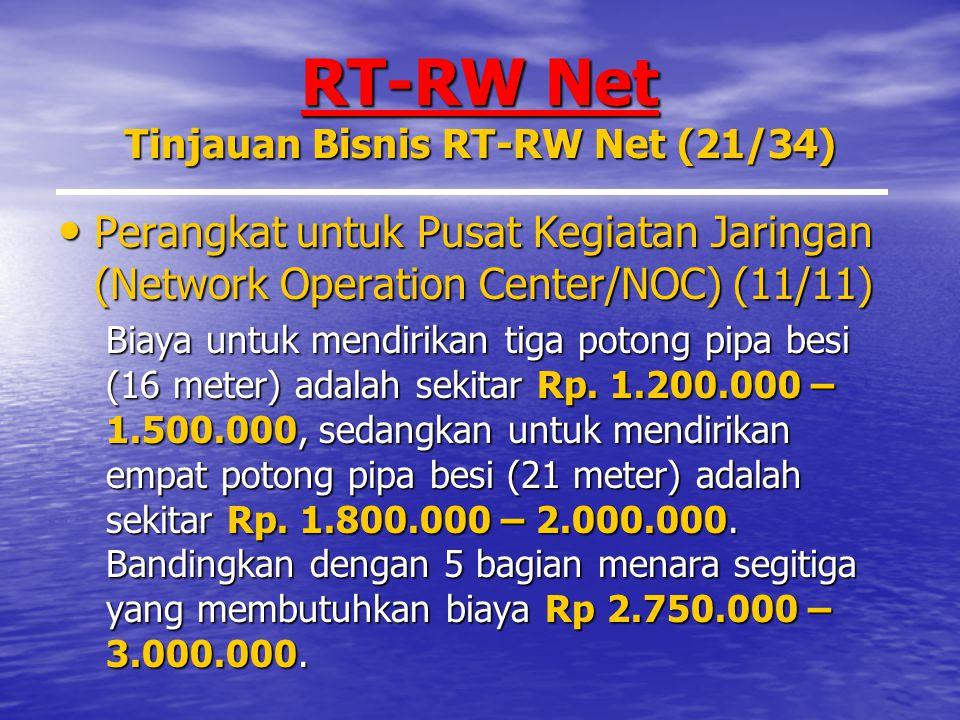 RT-RW Net Tinjauan Bisnis RT-RW Net (21/34) Perangkat untuk Pusat Kegiatan Jaringan (Network Operation Center/NOC) (11/11) Perangkat untuk Pusat Kegiatan Jaringan (Network Operation Center/NOC) (11/11) Biaya untuk mendirikan tiga potong pipa besi (16 meter) adalah sekitar Rp.