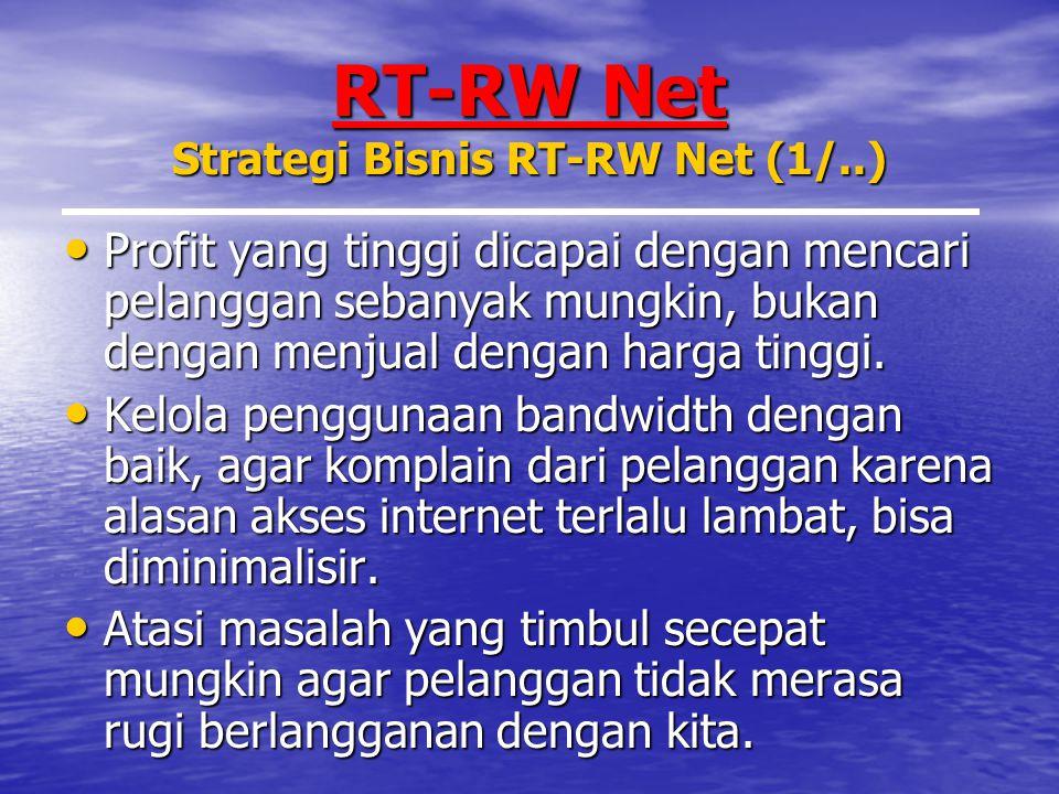 RT-RW Net Strategi Bisnis RT-RW Net (1/..) Profit yang tinggi dicapai dengan mencari pelanggan sebanyak mungkin, bukan dengan menjual dengan harga tinggi.