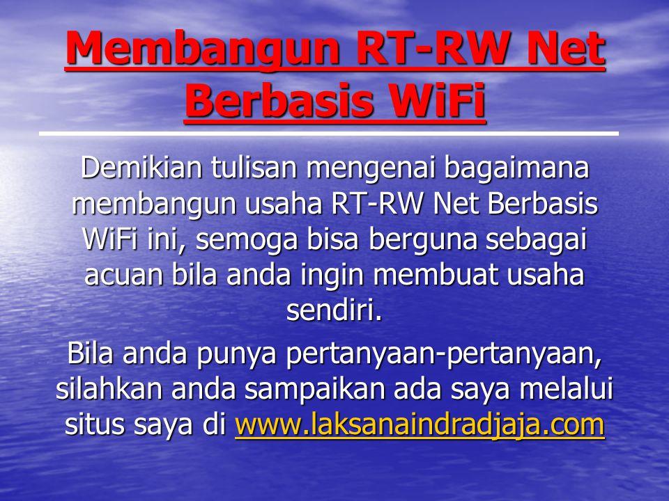 Membangun RT-RW Net Berbasis WiFi Demikian tulisan mengenai bagaimana membangun usaha RT-RW Net Berbasis WiFi ini, semoga bisa berguna sebagai acuan bila anda ingin membuat usaha sendiri.