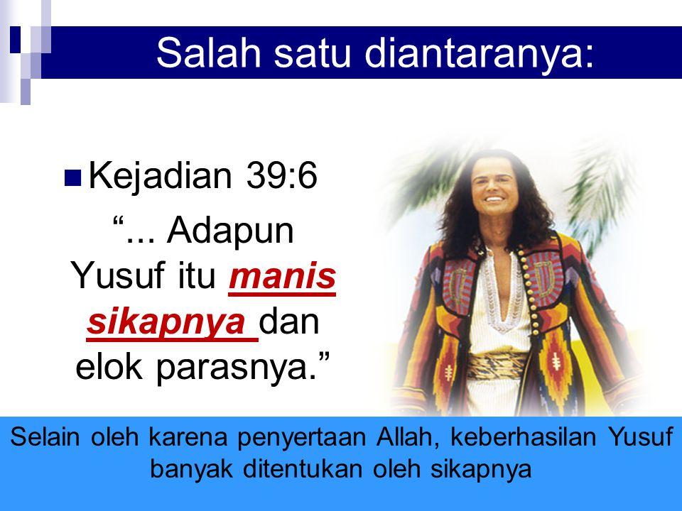"""Salah satu diantaranya: Kejadian 39:6 """"... Adapun Yusuf itu manis sikapnya dan elok parasnya."""" Selain oleh karena penyertaan Allah, keberhasilan Yusuf"""