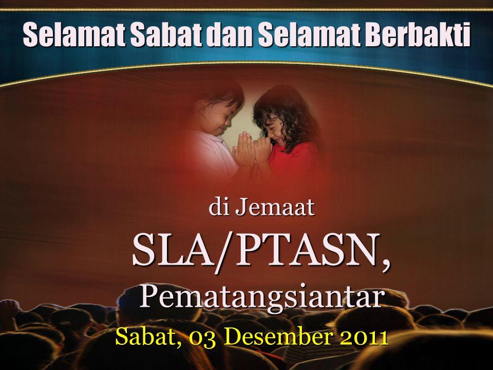 Selamat Sabat dan Selamat Berbakti di Jemaat SLA/PTASN, Pematangsiantar Sabat, 03 Desember 2011