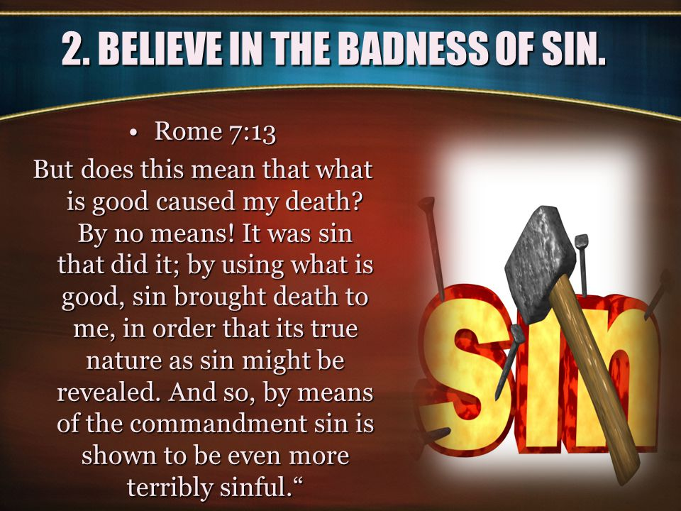 2.BELIEVE IN THE BADNESS OF SIN.