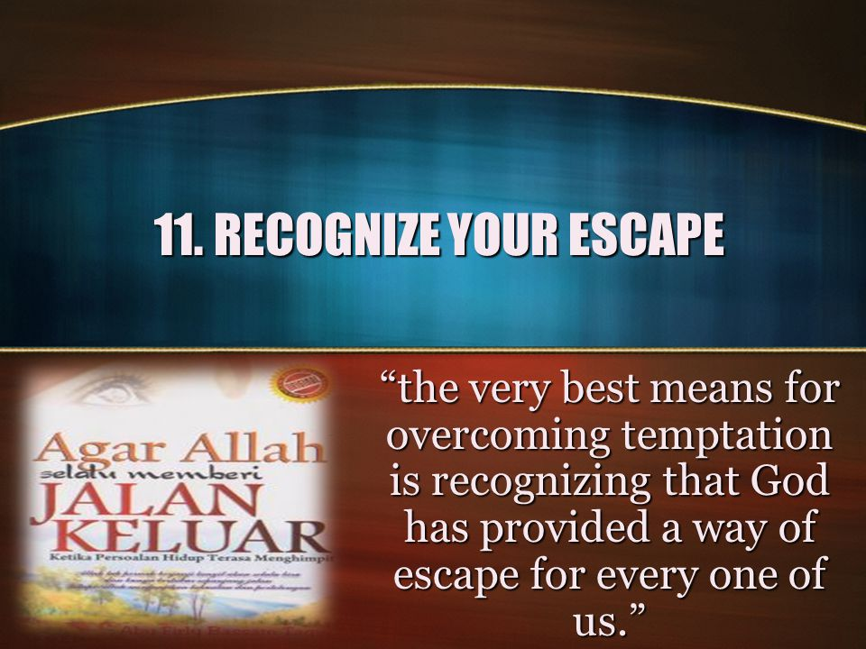 """11. RECOGNIZE YOUR ESCAPE """"the very best means for overcoming temptation is recognizing that God has provided a way of escape for every one of us."""""""