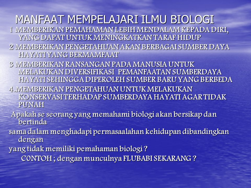 MANFAAT MEMPELAJARI ILMU BIOLOGI 1 MEMBERIKAN PEMAHAMAN LEBIH MENDALAM KEPADA DIRI, YANG DAPAT UNTUK MENINGKATKAN TARAF HIDUP 2 MEMBERIKAN PENGETAHUAN