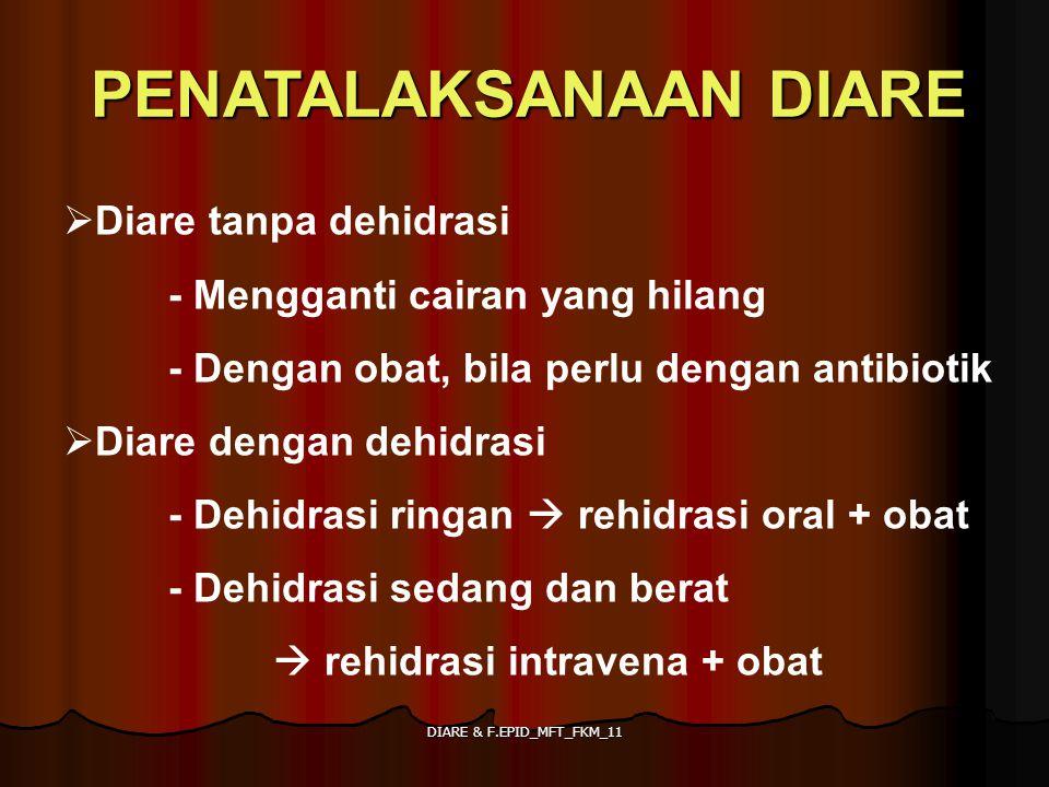 DIARE & F.EPID_MFT_FKM_11 PENATALAKSANAAN DIARE  Diare tanpa dehidrasi - Mengganti cairan yang hilang - Dengan obat, bila perlu dengan antibiotik  D