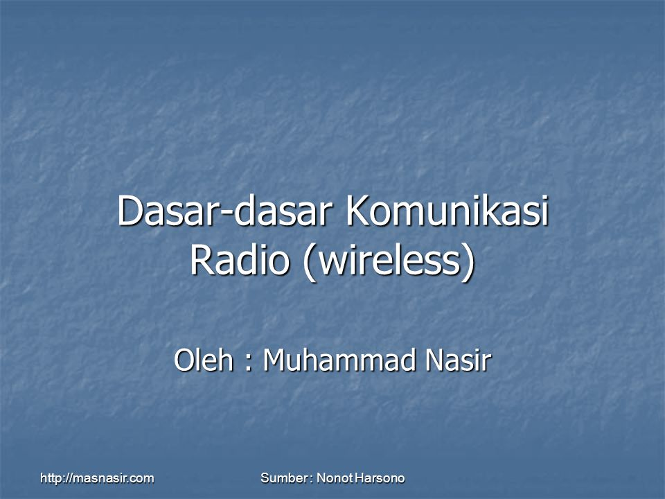 http://masnasir.comSumber : Nonot Harsono Dasar-dasar Komunikasi Radio (wireless) Oleh : Muhammad Nasir