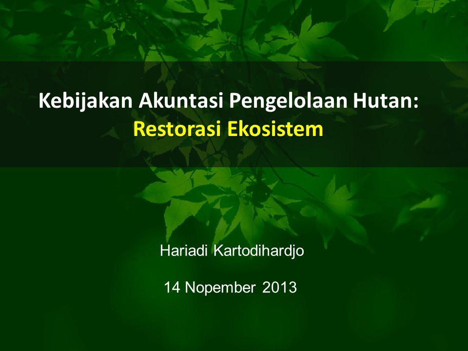 Bahan Diskusi 1.Pengantar 2.Pengaturan Restorasi Ekosistem 3.Kebijakan Restorasi Ekosistem 4.Lingkup Kegiatan RE 5.Kebijakan Akutansi 6.Penutup 1.Pengantar 2.Pengaturan Restorasi Ekosistem 3.Kebijakan Restorasi Ekosistem 4.Lingkup Kegiatan RE 5.Kebijakan Akutansi 6.Penutup