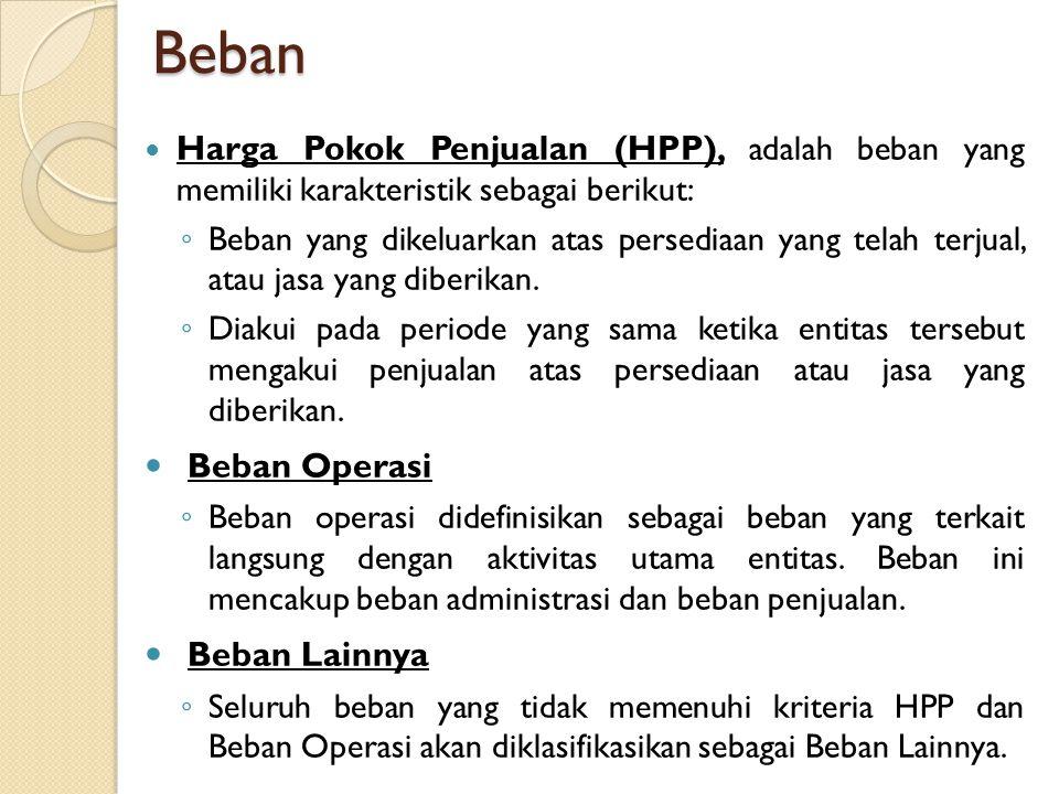 Beban Harga Pokok Penjualan (HPP), adalah beban yang memiliki karakteristik sebagai berikut: ◦ Beban yang dikeluarkan atas persediaan yang telah terju