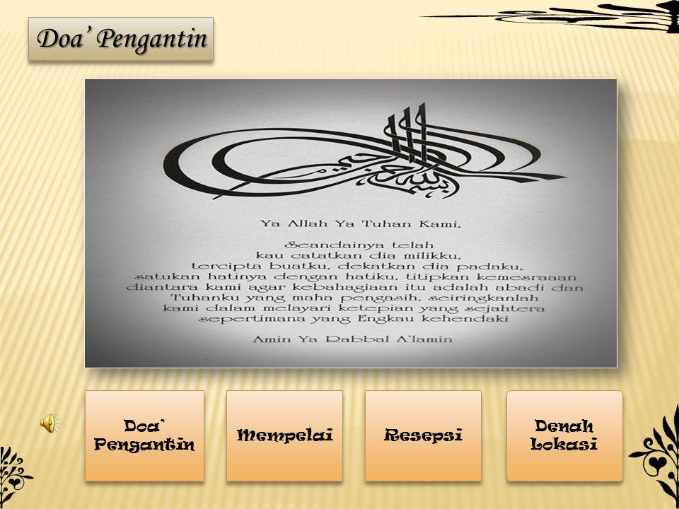 Mempelai Resepsi Denah Lokasi Denah Lokasi Doa' Pengantin Doa' Pengantin Doa' Pengantin