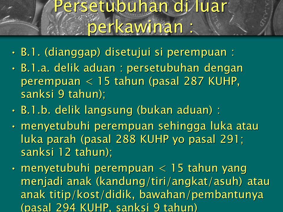 Persetubuhan intra (2) A.2. Menyetubuhi istri (dewasa) dianggap sebagai kasus penganiayaan :A.2. Menyetubuhi istri (dewasa) dianggap sebagai kasus pen