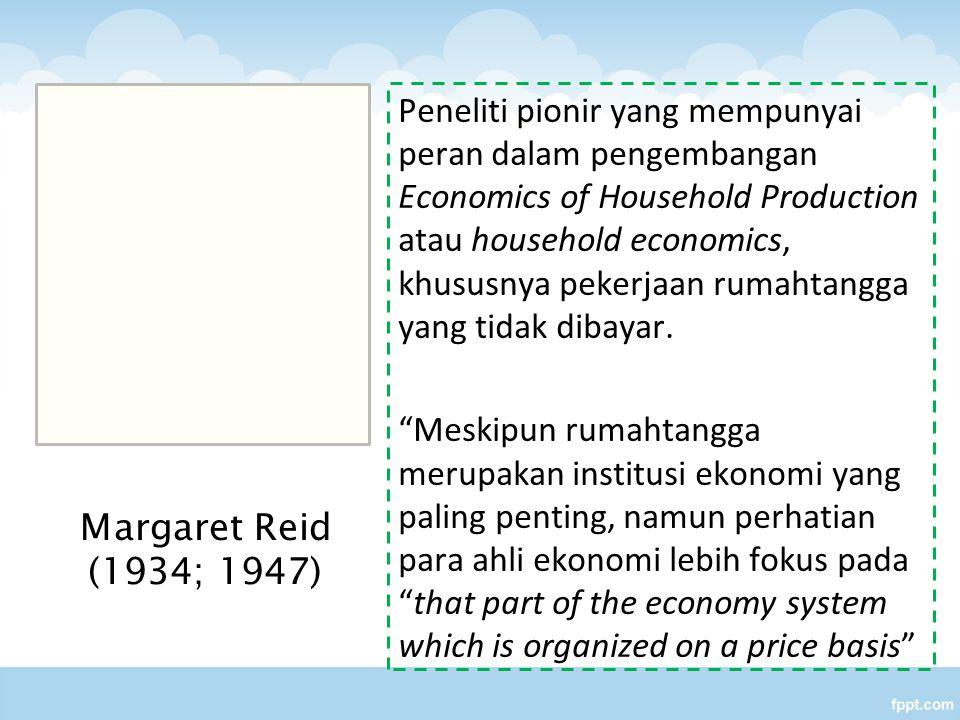 Peneliti pionir yang mempunyai peran dalam pengembangan Economics of Household Production atau household economics, khususnya pekerjaan rumahtangga ya