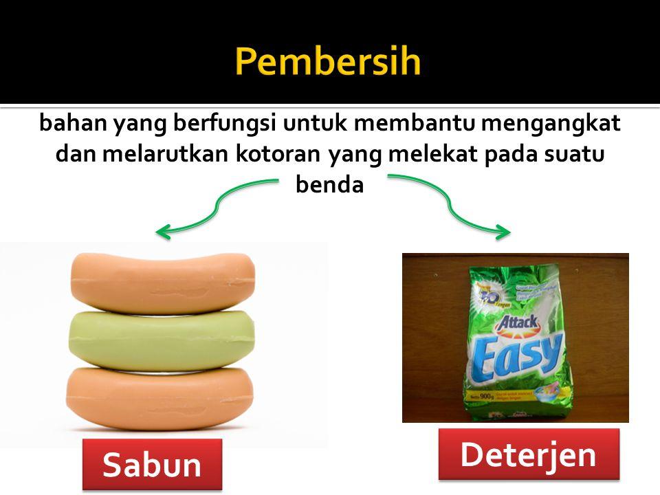 Sabun Deterjen bahan yang berfungsi untuk membantu mengangkat dan melarutkan kotoran yang melekat pada suatu benda